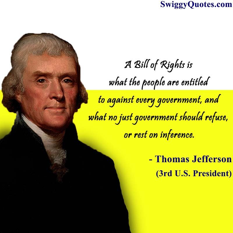 A Bill of Rights is what the people are entitled to against every government