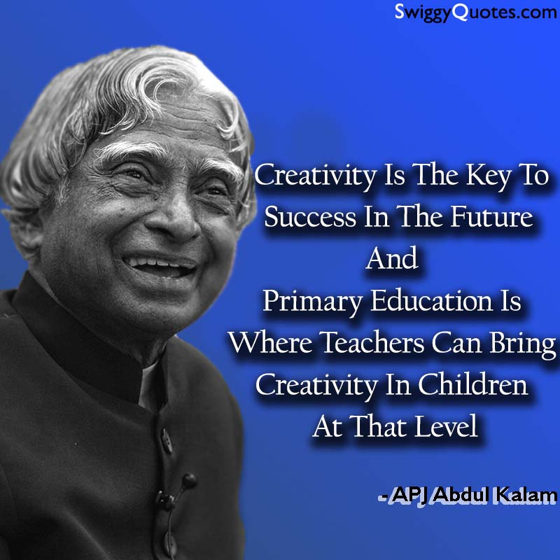 Creativity Is The Key To Success In The Future - abdul kalam