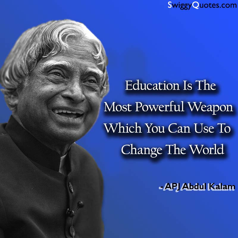 Education Is The Most Powerful. Weapon - APJ Abdul Kalam