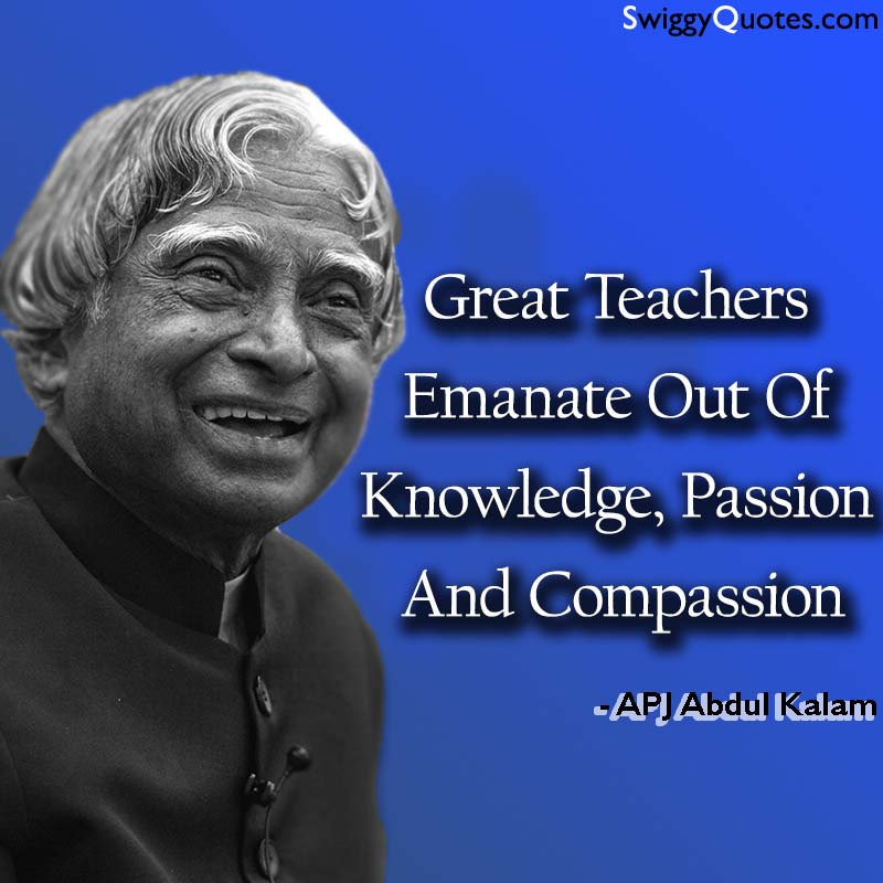 Great Teachers Emanate Out Of Knowledge - apj abdul kalam