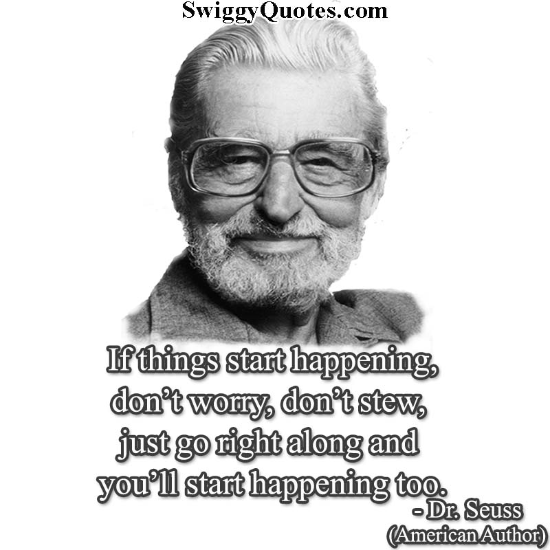If things start happening, don't worry - Dr seuss quote about friendship