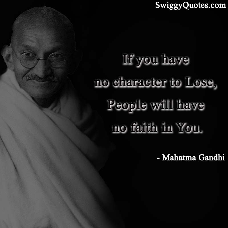 If you have no character to lose People will have no faith in you - Mahatma gandhi quote on leadership