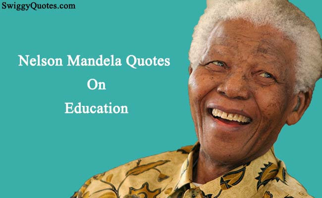 famous nelson mandela quotes on education swiggy quotes
