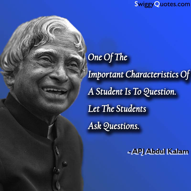One Of The Important Characteristics Of A Student Is To Question - abdul kalam