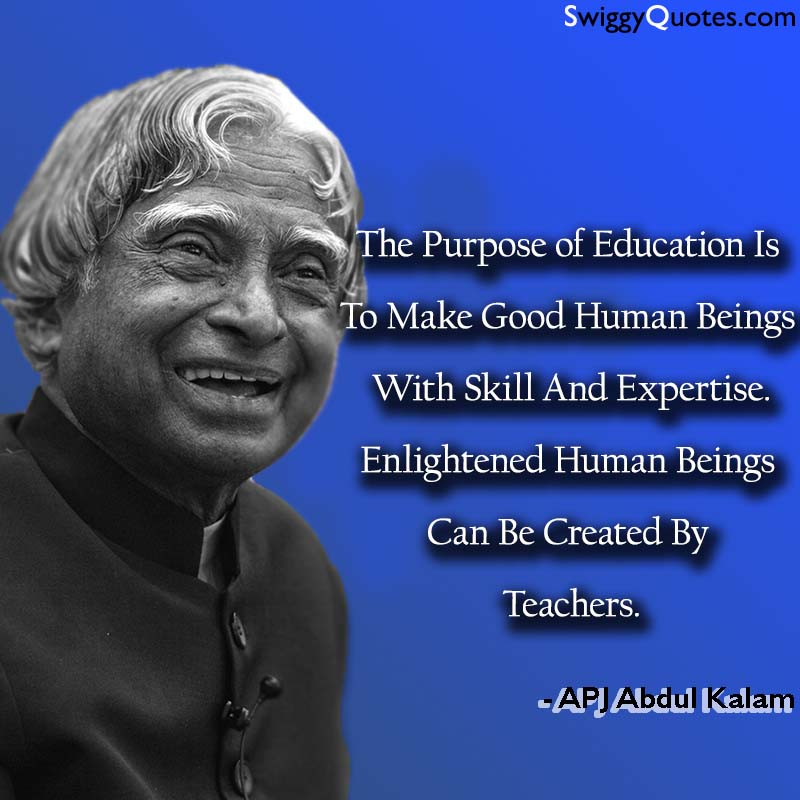 The Purpose Of Education Is To Make Good Human Beings - abdul kalam