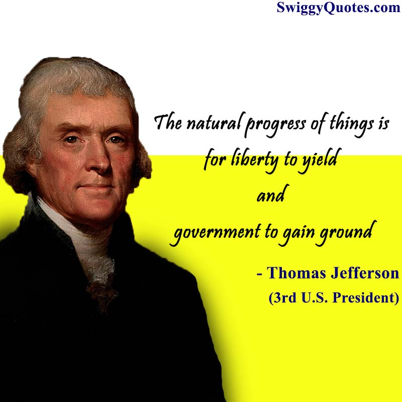 The natural progress of things is for liberty to yield
