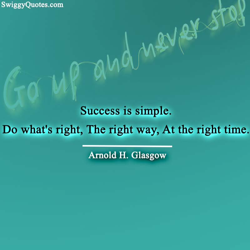 Success is simple. Do what's right, the right way, at the right time.