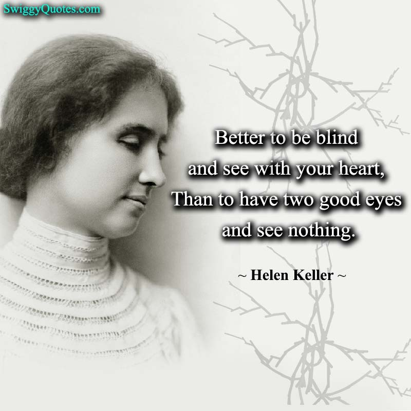Better to be blind and see with your heart - helen keller quote about vision