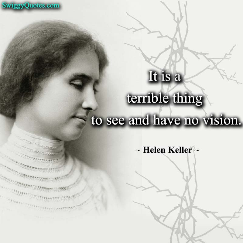 It is a terrible thing to see and have no vision - helen keller quote about vision