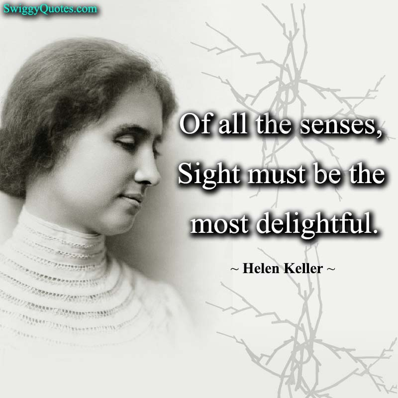 Of all the senses Sight must be the most delightful - helen keller quote about vision