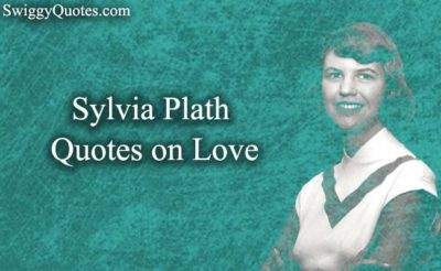 Sylvia Plath Quotes on Love - Swiggy Quotes