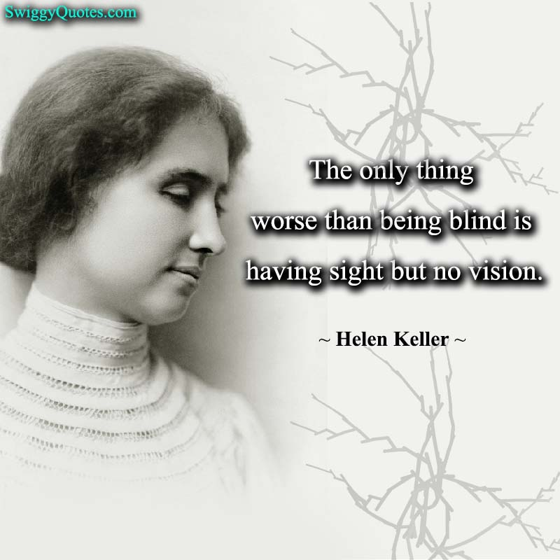 The only thing worse than being blind - helen keller quote about vision