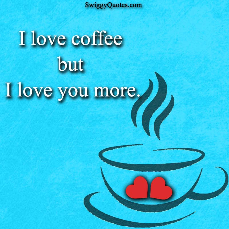 15 Best Quotes About Coffee And Love With Images Swiggy Quotes