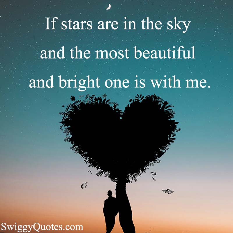 If stars are in the sky and the most beautiful and bright one is with me - love quote about stars in the sky