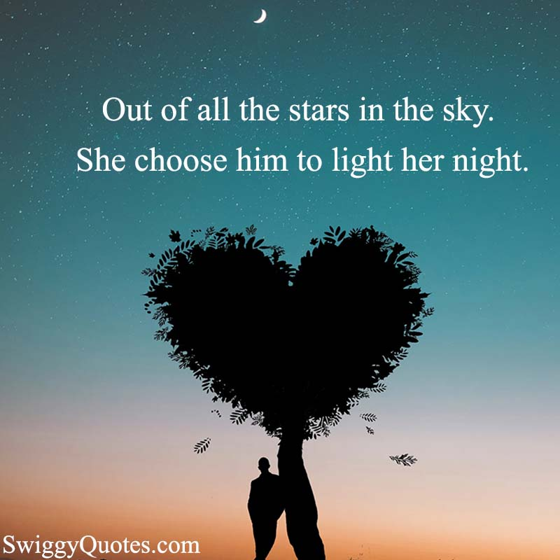 Out of all the stars in the sky She choose him to light her night - love quote about stars in the sky