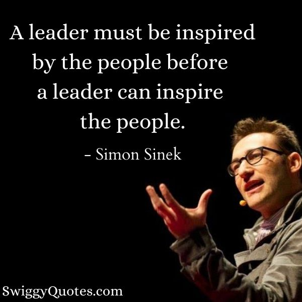 A leader must be inspired by the people - Simon Sinek Quotes on Leadership