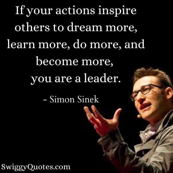 If your actions inspire others to dream more - Simon Sinek Quotes on Leadership