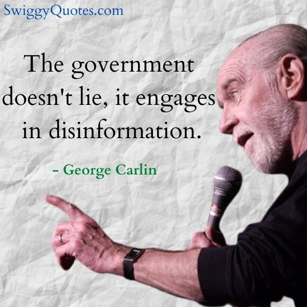 The government doesnt lie it engages in disinformation - george carlin quote on government