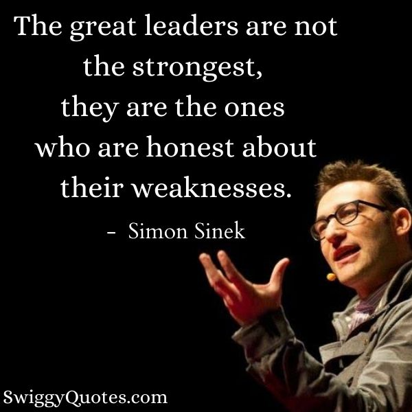 The great leaders are not the strongest - Simon Sinek Quotes on Leadership