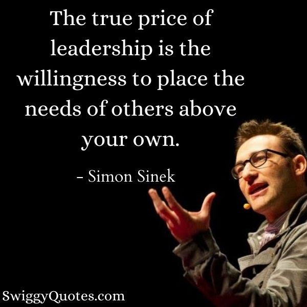 The true price of leadership is the willingness to place - Simon Sinek Quotes on Leadership