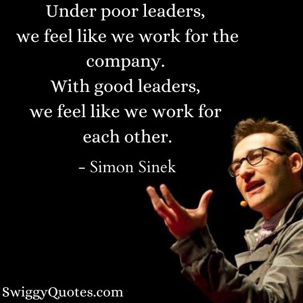 With good leaders we feel like we work for each other - Simon Sinek Quotes on Leadership