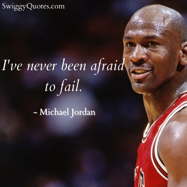 I have never been afraid to fail - michael jordan quote on failure