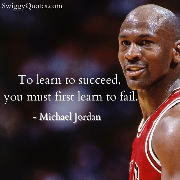 To learn to succeed you must first learn to fail - michael jordan quote on failure