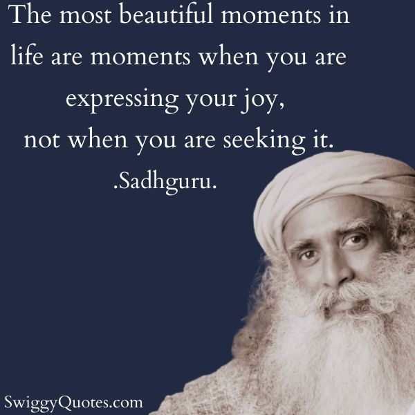 The most beautiful moments in life - sadhguru quote on life